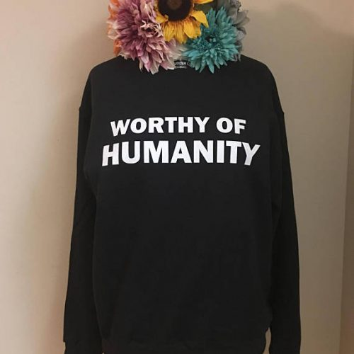 worthy of humanity shirt